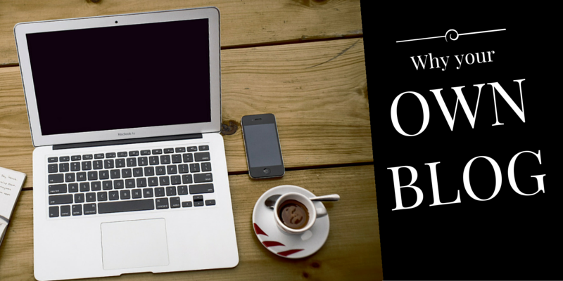 Why you should have your own blog