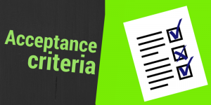 Acceptance criteria – an easy way of defining scope