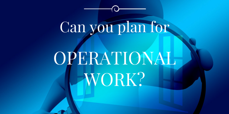 Can you plan for operational work?