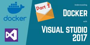 Understanding Docker with Visual Studio 2017 – Part 2