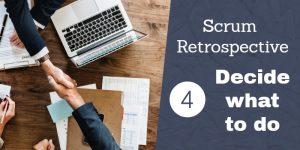 Scrum Retrospective 4 – Decide What To Do