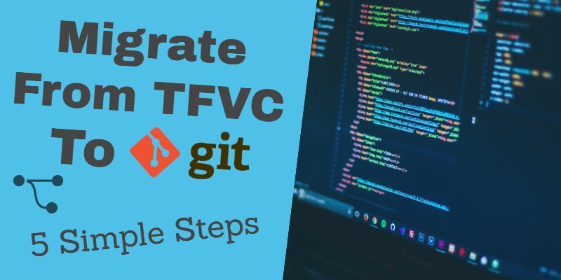 Migrate From TFVC To Git – 5 Simple Steps